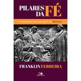 Pilares da Fé - Franklin Ferreira - Vida nova