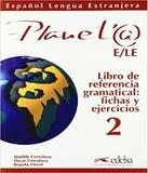 Planet 2 - Libro Del Referencia Gramatical - Edelsa