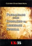 Pluralidade como Corolário da Liberdade Sindical - Ltr