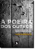 Poeira dos Outros, A : Um Repórter na Casa da Morte e Outras Histórias - Arquipelago editorial