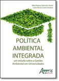 Política Ambiental Integrada: Um Estudo Sobre a Gestão Ambiental em Universidades - Appris