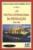 Politica internacional da revoluçao - 1964-1985 - Letras do pensamento