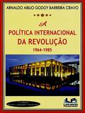 Política Internacional da Revolução 1964-1985 - Letras do pensamento
