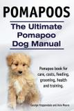 Pomapoos. The Ultimate Pomapoo Dog Manual. Pomapoo book for care, costs, feeding, grooming, health and training. - Internet marketing business