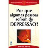 Por que Algumas Pessoas Sofrem de Depressão - Marcelo Aguiar - Betania