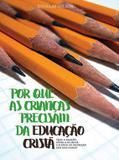 POR QUE AS CRIANÇAS PRECISAM DA EDUCAÇÃO CRISTÃ,por Douglas Wilson - Editora monergismo