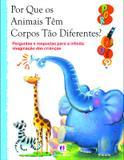 Por que os animais têm corpos tão diferentes? - Perguntas e respostas para a infinita imaginação das crianças