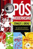 Pós-modernismo: Um guia para entender a filosofia do nosso tempo - 2ª Edição - Vida nova