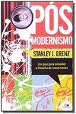 Pos-modernismo: um guia para entender a filosofia - Vida nova