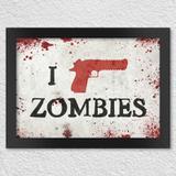 Poster com Moldura I Kill Zombies - Pistola - Yaay