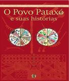 Povo Pataxo E Suas Historias, O - 06 Ed - Global