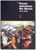 Povos indigenas no brasil - 2011-2016 - Isa