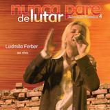 Pra. Ludmila Ferber - Nunca Pare De Lutar - Ao Vivo - CD - Som livre