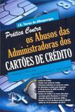 Prática Contra os Abusos das Administradoras dos Cartões de Crédito - Imperium