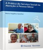 Pratica Do Servico Social Na Atencao A Pessoa Idosa, A - Thieme - revinter
