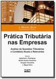 Pratica tributaria nas empresas: analise de questo - Atlas