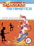 Praticando Matemática - Ensino Fundamental - 8º Ano - 2ª Ed. 2011 - Editora do brasil