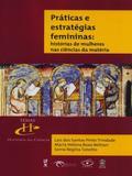 Práticas e Estratégias Femininas. Histórias de Mulheres Nas Ciências da Matéria - Livraria da física