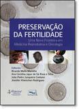 Preservação da Fertilidade: Uma Nova Fronteira em Medicina Reprodutiva e Oncologia - Medbook