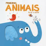 Primeiros Animais. Tocar e Sentir - Yoyo books