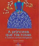 Princesa que ria rosas e outros contos hungaros, a - Volta e meia