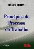 Princípios do Processo do Trabalho - Ltr