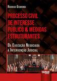 Processo Civil de Interesse Público e Medidas Estruturantes - Juruá
