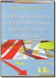 Processo do trabalho e a execucao prov.rumo a efet.do p - Ltr