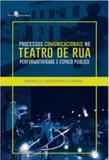 Processos comunicacionais no teatro de rua - Paco editorial