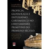 Profecia, Glossolalia e Entusiasmo Carismático no Cristianismo Primitivo do Primeiro Século - Editora reflexão