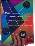 Professores e computadores: navegar e preciso! - 1 - Mediacao