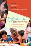 Professores na Incerteza - Aprender a Docência no Mundo Atual