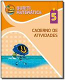 PROJETO BURITI: MATEMATICA - 5o ANO - CADERNO DE01 - Moderna - didaticos