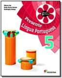 PROJETO PRESENTE: LINGUA PORTUGUESA - 5o ANO - Moderna - didaticos