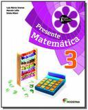 Projeto Presente: Matemática - 3o Ano - Moderna - didaticos