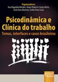 Psicodinâmica e Clínica do Trabalho - Temas, Interfaces e Casos Brasileiros - Juruá