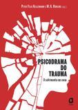 Psicodrama do trauma - o sofrimento em cena