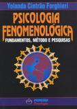 Psicologia fenomenológica - Fundametos, métodos e pesquisa