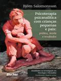 Psicoterapia Psicanalítica Com Crianças Pequenas e Pais. Prática, Teoria e Resultados - Edgard blücher