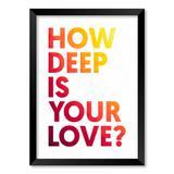 QUADRO HOW DEEP IS YOUR LOVE - TAMANHO A2 - Moldura Preta Com Acrílico - Pôster no quadro