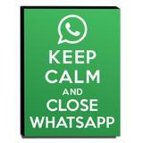 Quadro Keep Calm And Close Whatsapp Canvas 40x30cm-KCA99 - Lubrano decor