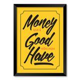 QUADRO MONEY QUE É GOOD NÓIS NUM HAVE - TAMANHO A2 - Moldura Preta Sem Acrílico - Pôster no quadro