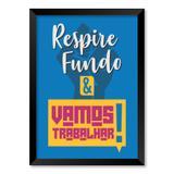 QUADRO RESPIRE FUNDO  VAMOS TRABALHAR - TAMANHO A4 - Moldura Preta Com Acrílico - Pôster no quadro
