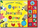 Que a Joaninha Ouviu - Livro de Sons, O - Moderna