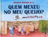 QUEM MEXEU NO MEU QUEIJO? PARA CRIANÇAS - Para crianças