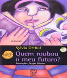 Quem Roubou O Meu Futuro - 25 Ed - Atual (saraiva)