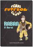 Raban o Herói - Feras Futebol Clube - Vida e consciencia