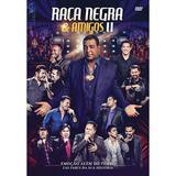 Raça Negra - Raça Negra  Amigos II - DVD - Som livre