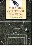 Radio, o - futebol e a vida, o - Senac sao paulo