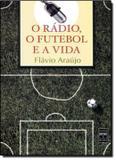 Radio, o futebol e a vida, o - Senac sp